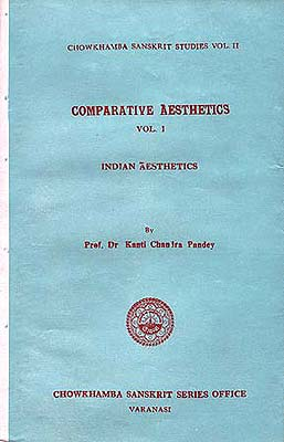 Comparative Aesthetics: Indian Aesthetics - Volume I by Prof. Dr. Kanti Chandra Pandey