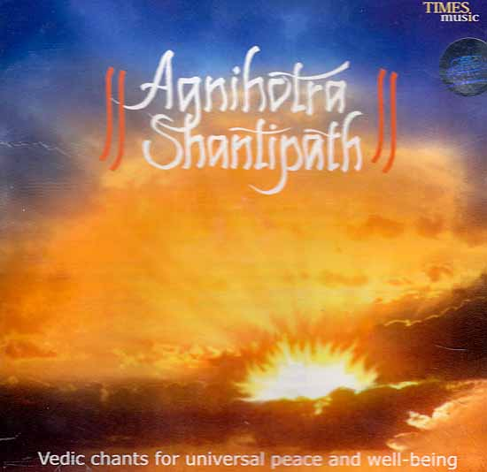 Agnihotra Shantipath - Vedic Chants for Universal Peace and Well-Being (Audio CD)