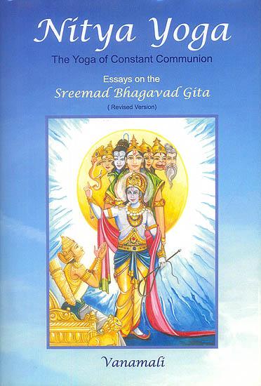 Nitya Yoga The Of Constant CommunionbrEssays On Sreemad Bhagavad Gita