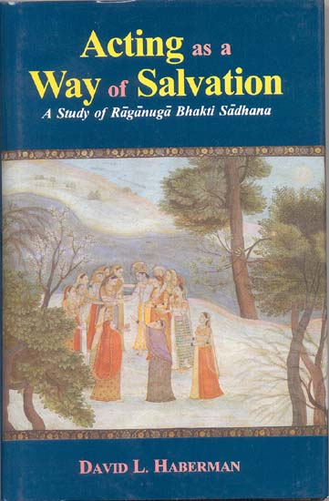 Acting as a Way of Salvation (A Study of Raganuga Bhakti Sadhana)