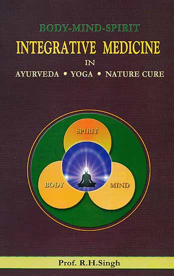 Body Mind Spirit: Integrative Medicine in Ayurveda, Yoga and ...