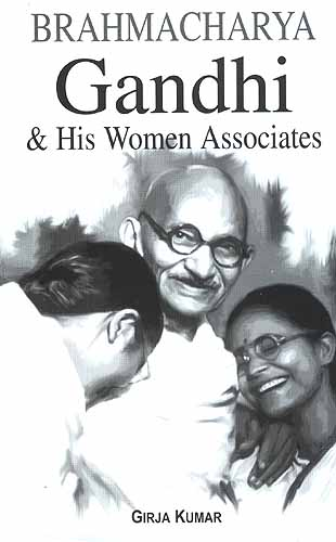Brahmacharya Gandhi & His Women Associates