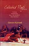 Collected Plays: VOLUME ONE: TUGHLAQ HAYAVADANA BALI: THE SACRIFICE NAGA-MANDALA