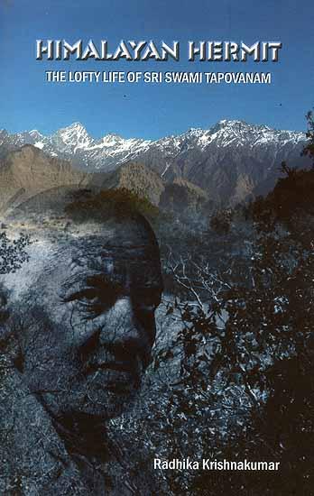Himalayan Hermit The Lofty Life Of Sri Swami Tapovanam