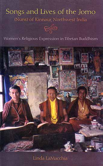 Songs and Lives of the Jomo (Nuns) of Kinnaur, Northwest India (Women's Religious Expression in Tibetan Buddhism)