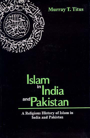 Islam in India and Pakistan (A Religious History of Islam in India and Pakistan)