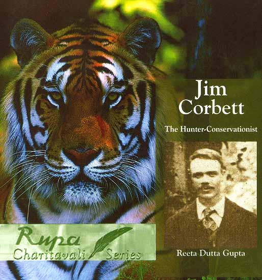 Jim Corbett The Hunter Conservationist