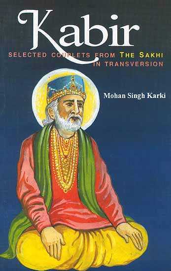 Kabir (Selected Couplets from the Sakhi in Transversion)