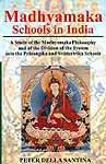 Madhyamaka Schools in India {A Study of the Madhyamaka Philosophy and of the Division of the System into the Prasangika and Svatantrika Schools