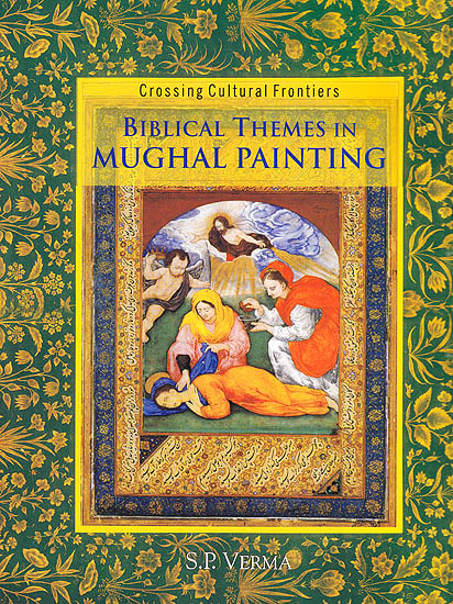 Biblical Themes In Mughal Painting Crossing Cultural