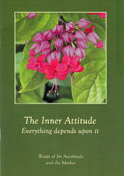 The Inner Attitude: Everything Depends Upon it (Words of Sri Aurobindo and the Mother)
