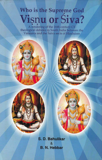 Who is the Supreme God? Visnu or Siva? Theological Debates in South India between the Vaisnavas and the Saivas