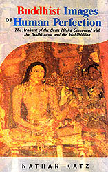 Buddhist Images of Human Perfection (The Arahant of the Sutta Pitaka Compared with the Bodhisattva and the Mahasiddha)