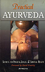 Practical Ayurveda (Secrets for Physical, Sexual & Spiritual Health)