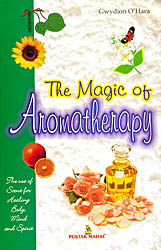 The Magic of Aromatherapy (The Use of Scent For Healing Body Mind and Spirit)