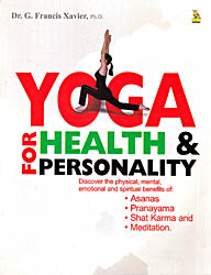 Yoga For Health & Personality (Discover The Physical Mental Emotional And Spiritual Benefits of Asanas, Pranayama, Shat Karma and Meditation)