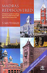 Madras Rediscovered: A Historical Guide to Looking Around, Supplemented With Tales of Once Upon A City