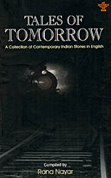 Tales of Tomorrow : A Collection of Contemporary Indian Stories In English