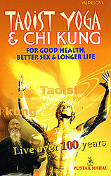 Taoist Yoga & Chi Kung for Better Health, Good Sex & Long Life