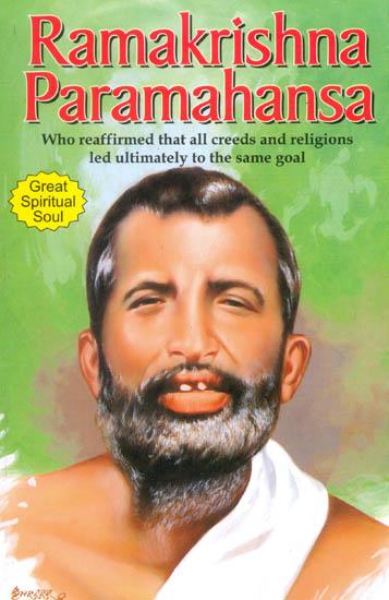 Ramakrishna Paramahansa The Great Spiritualist Who