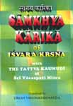 Samkhya Karika of Isvara Krsna (Krishna) with The Tattva Kaumudi of Sri Vacaspati Misra