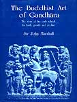 The Buddhist Art of Gandhara (The story of the early school: Its birth, growth and decline)