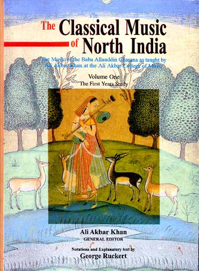 The Classical Music of North India (The Music of the Baba Allauddin Gharana as taught by Ali Akbar Khan at the Ali Akbar College of Music): Volume One The First Years Study