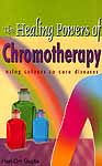 The Healing Powers of Chromotherapy Using Colours to Cure Diseases