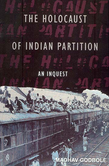 The Holocaust Of Indian Partition An Inquest