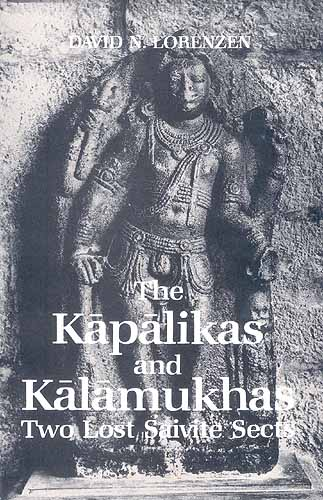 The Kapalikas And Kalamukhas Two Lost Saivite Sects