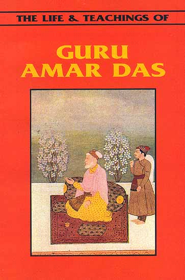 The Life & Teachings of Guru Amar Das