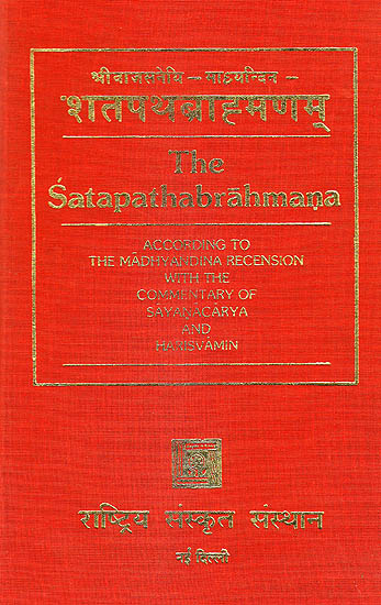 The Satapatha Brahmana According to the MadhyandinaRecension with the Commentaries of Sayana and Harisvamin (Sanskrit Only in Five Volumes)