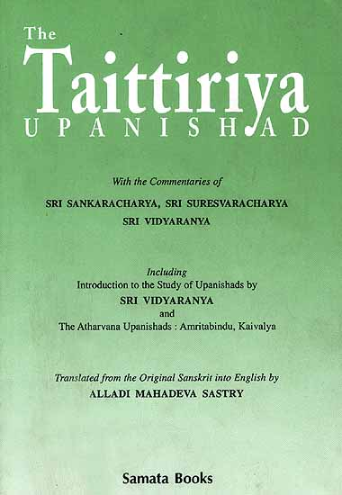 The Taittiriya Upanishad: With the Commentaries of Sri Sankaracarya, Sri Suresvaracarya and Sri Vidyaranya