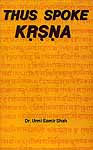 Thus Spoke Krsna (Krishna) (A Comparative Study of Srimad Bhagavad Gita and Eleventh Skandha of Srimad Bhagavata Mahapurana)