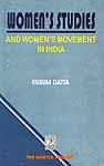 Women's Studies and Women's Movement in India Since The 1970s: An Overview