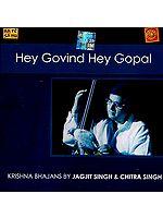 Hey Govind Hey Gopal (Audio CD): Krishna Bhajans by Jagjit Singh and Chitra Singh