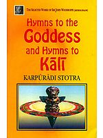 Hymns To The Goddess And Hymn To Kali