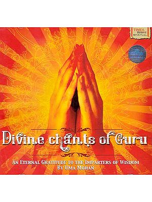 Divine Chants of Guru - An Eternal Gratitude to the Imparters of Wisdom By Uma Mohan (Audio CD)