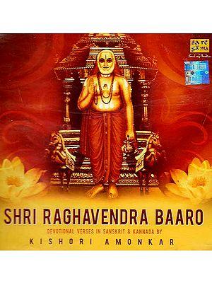 Shri Raghavendra Baaro - Devotional Verses in Sanskrit & Kannada By Kishori Amonkar (Audio CD)
