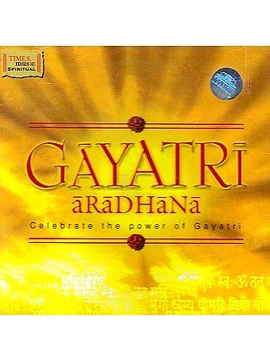 Gayatri Aradhana Celebrate the Power of Gayatri (Audio CD)