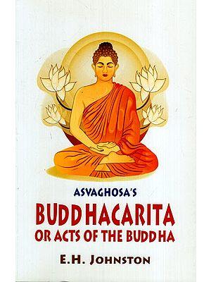Asvaghosa's Buddhacarita or Acts of the Buddha