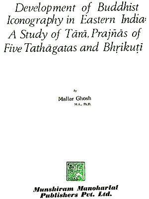 Development of Buddhist Iconography in Eastern India : A study of Tara, Prajnas of Five Tathagatas and Bhrikuti