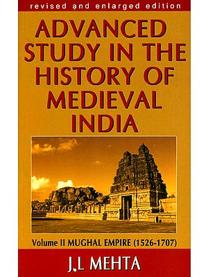 Advanced Study in the History of Medieval India – Volume II: Mughal Empire (1526-1707)
