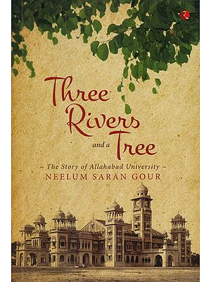Three Rivers and A Tree (The Story of Allahabad University)