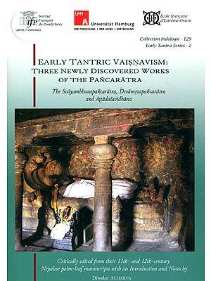 Early Tantric Vaisnavism: Three Newly Discovered Works of The Pancaratra (The Svayambhuvapancaratra, Devamrtapancaratra and Astadasavidhana)