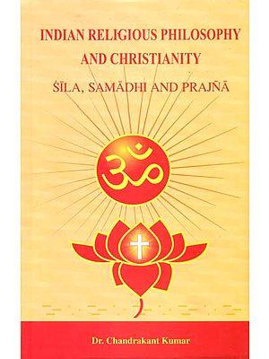 Indian Religious Philosophy and Christianity (Sila, Samadhi and Prajna)