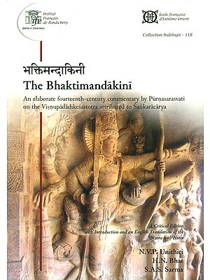 The Bhaktimandakini (An Elaborate Fourteenth Century Commentary by Purnasarasvati on The Visnupadadikesastotra Attributed to Sankaracarya)