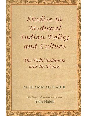 Studies in Medieval Indian Polity and Culture (The Delhi Sultanate and Its Times)