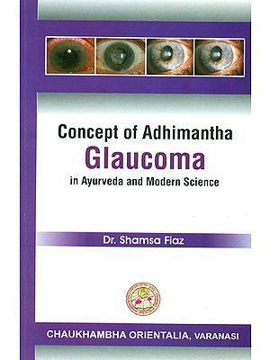 Concept of Adhimantha: Glaucoma in Ayurveda and  Modern Science