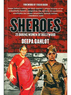 Sheroes: 25 Daring Women of Bollywood